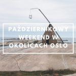 Październikowy weekend w okolicach Oslo