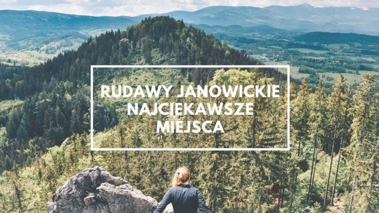 Dlaczego powinieneś odwiedzić Rudawy Janowickie?