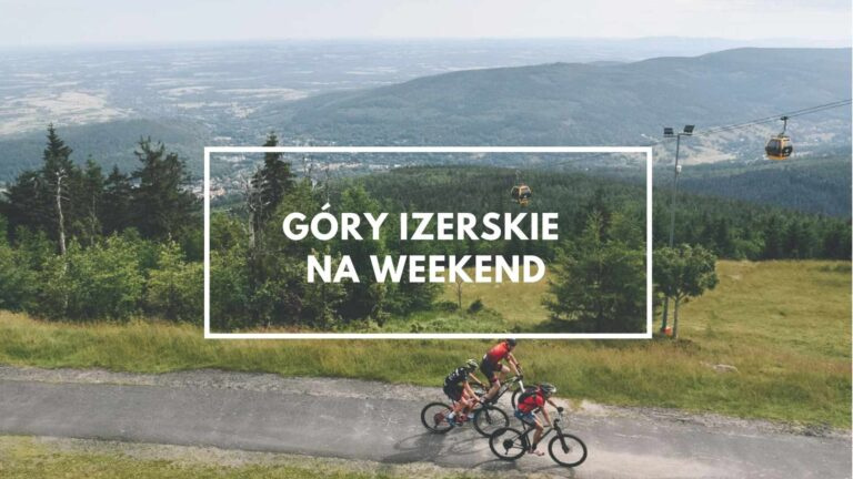 Góry Izerskie na weekend