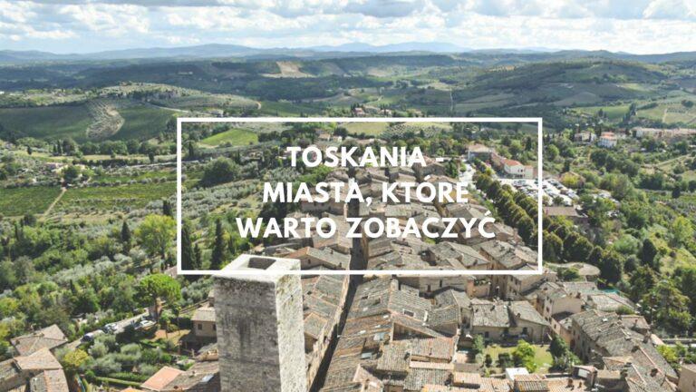 Toskania – miasta, które warto zobaczyć