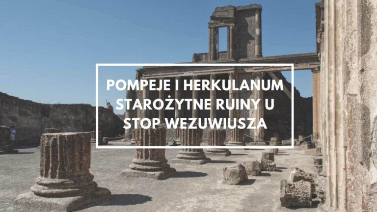 Pompeje i Herkulanum starożytne miasta u stóp Wezuwiusza