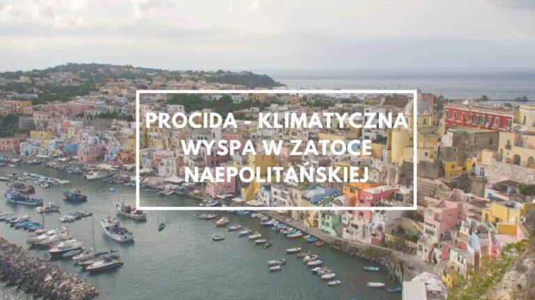 Procida – klimatyczna wyspa w Zatoce Neapolitańskiej