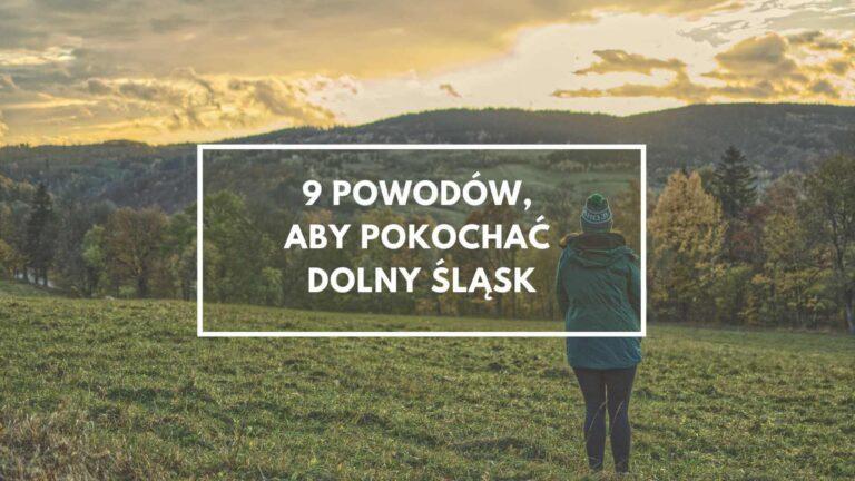 9 Powodów, aby pokochać Dolny Śląsk