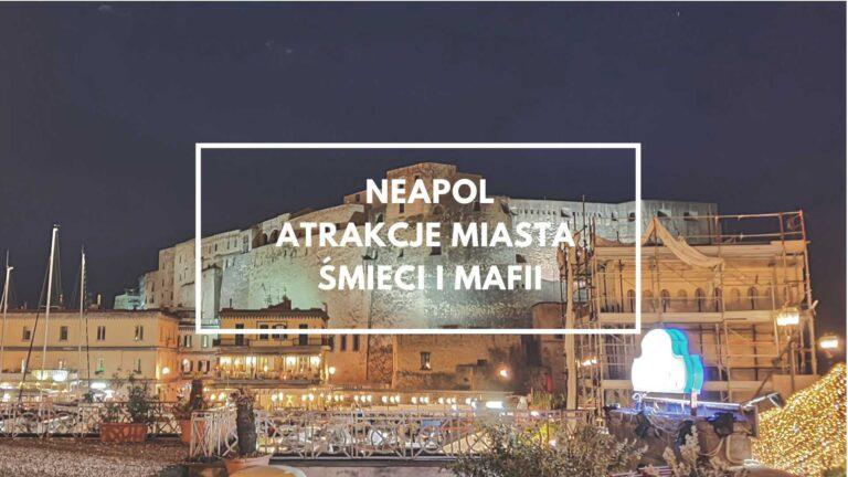 Neapol – atrakcje miasta śmieci i mafii