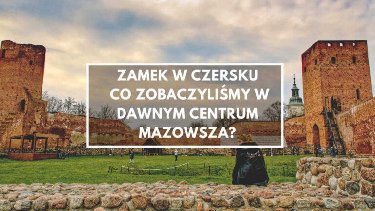 Zamek w Czersku – co zobaczysz? Atrakcje, bilety.